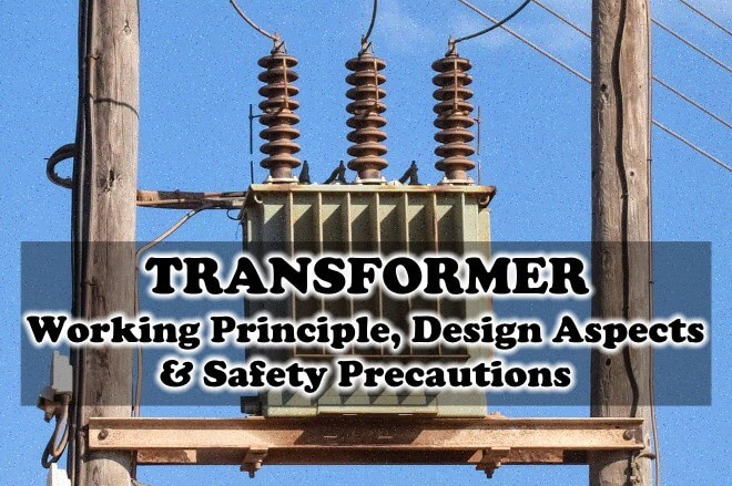 Transformer & Its Working Principle, Design Aspects & Safety