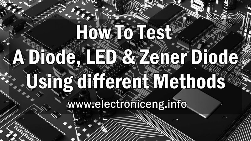 How To Test A Diode & Methods of Diode, LED & Zener Diode Test