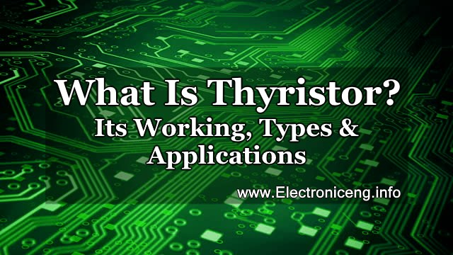 Thyristor Its Working, Types & Applications