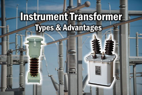What are Instrument Transformers its Types & Advantages