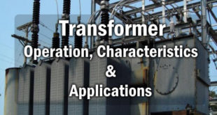 What is a Transformer, its Operation of Working, Characteristics & Applications